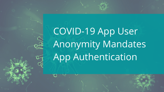 Covid-19 app anonymity authentication