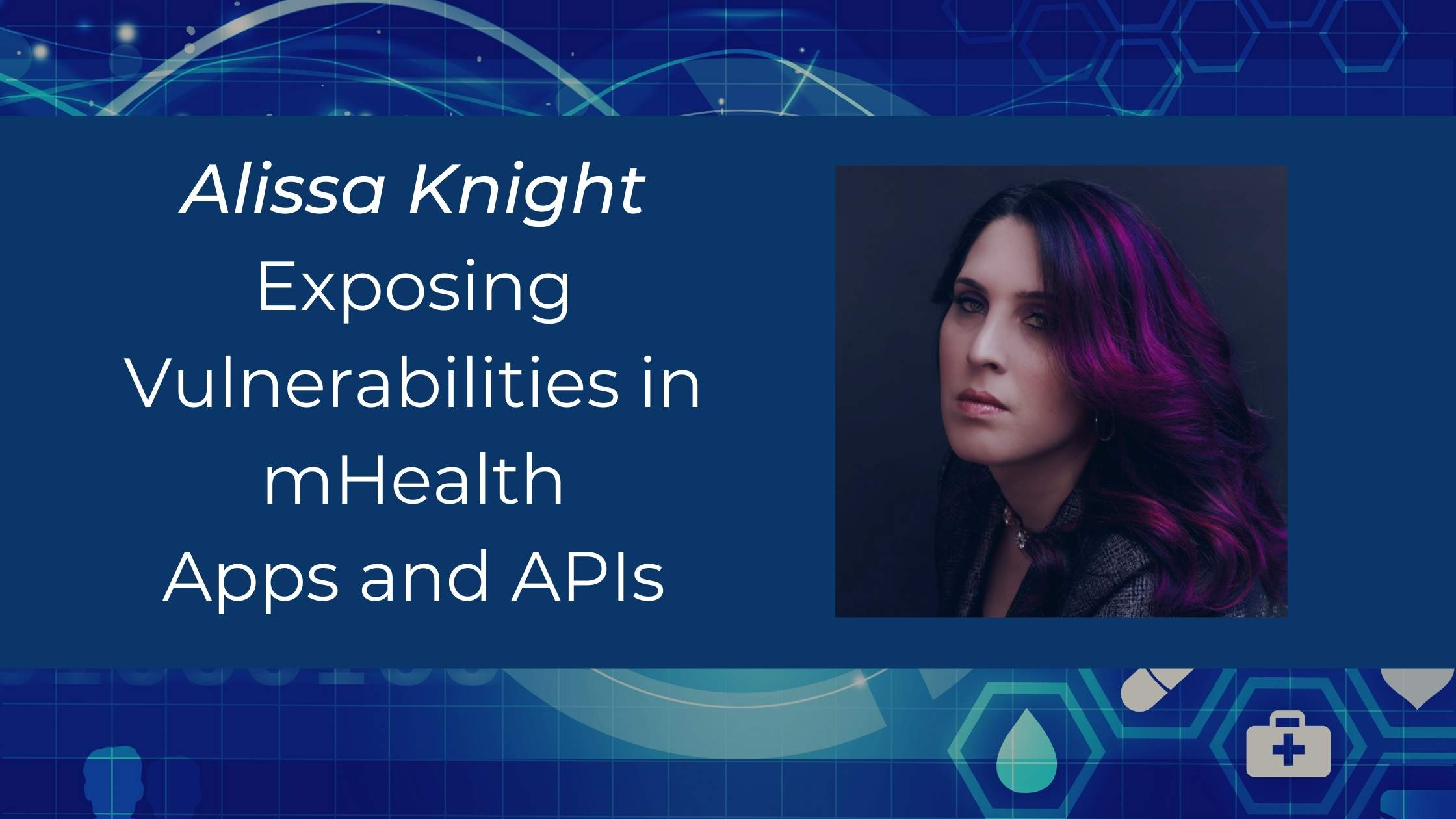 Blue medical technology themed background with text 'Exposing vulnerabilities in mHealth apps and APIs', photo of Alissa Knight