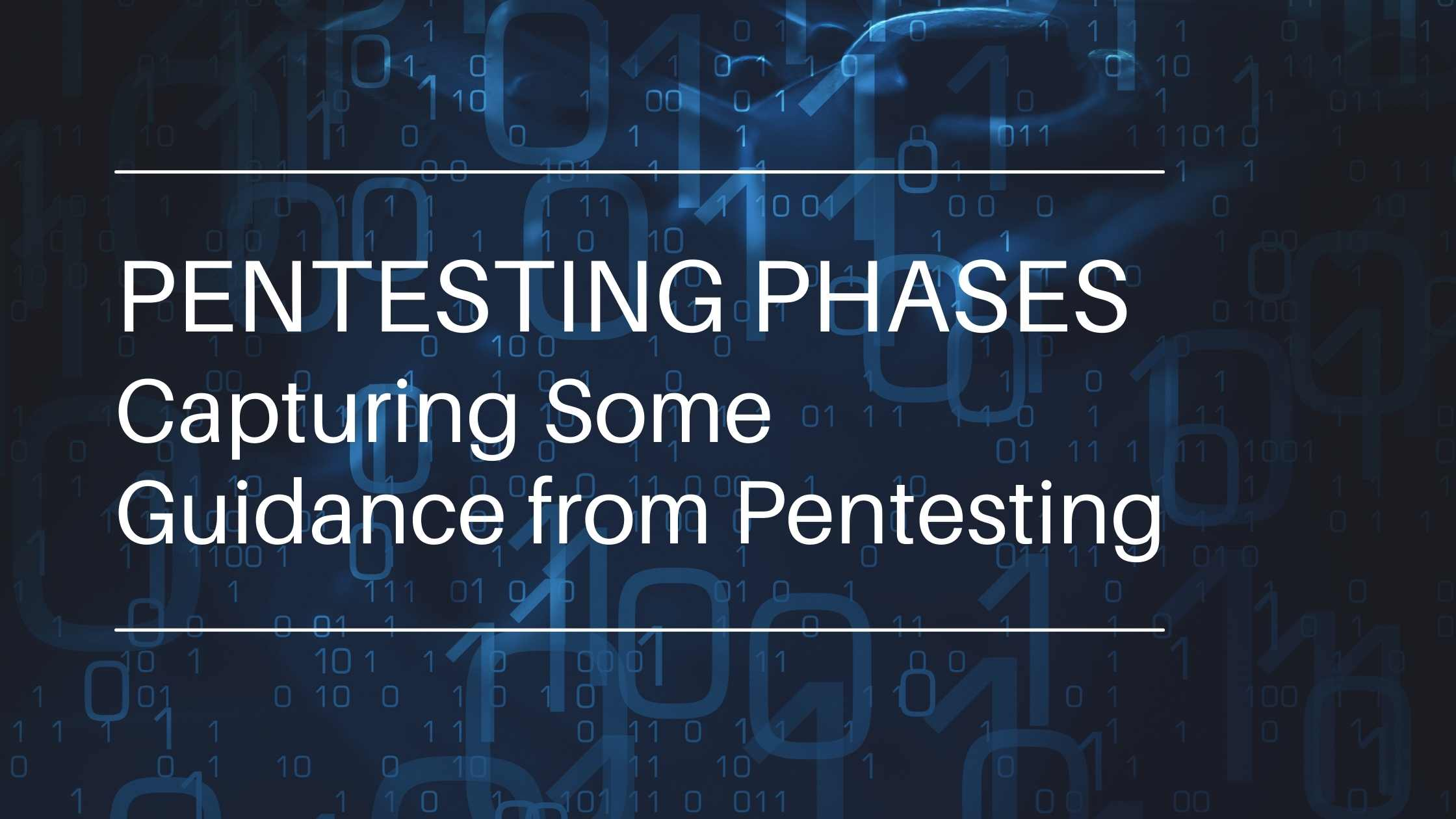 Dark blue background with binary numbers; Text 'Pentesting Phases - Capturing Some Guidance from Pentesting'